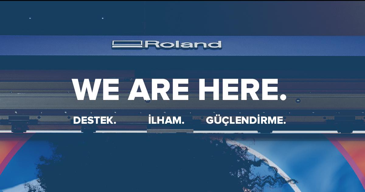 Biz Burdayız: Roland DG topluluğumuza destek sağlamak, ilham vermek ve  onları güçlendirmek için